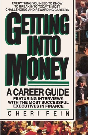 Getting into Money: A Career Guide by Cheri Fein