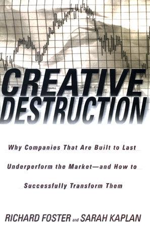 Creative Destruction by Richard Foster and Sarah Kaplan