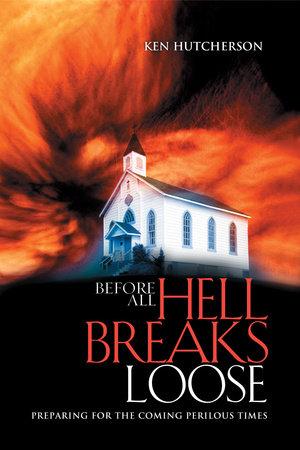 Before All Hell Breaks Loose by Ken Hutcherson