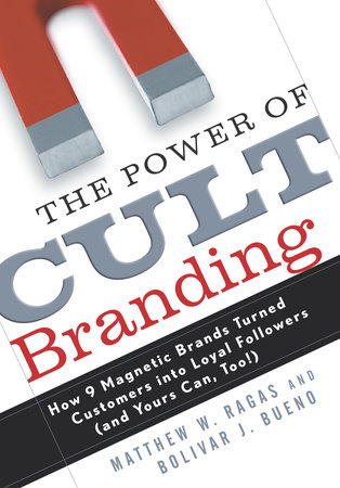 The Power of Cult Branding by Matthew W. Ragas and Bolivar J. Bueno