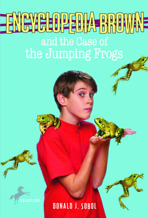 Encyclopedia Brown and the Case of the Jumping Frogs by Donald J. Sobol