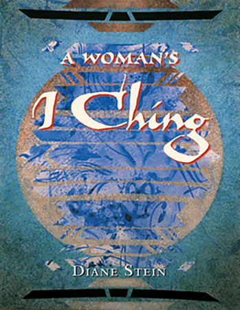 A Woman's I Ching by Diane Stein