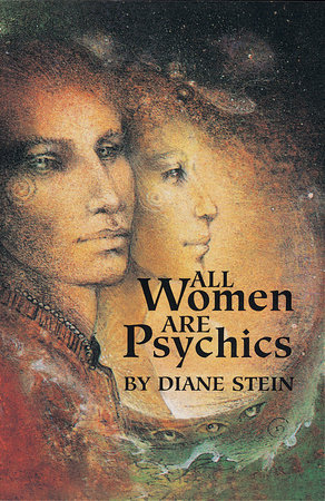 All Women Are Psychics by Diane Stein