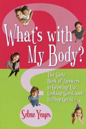 What's with My Body? by Selene Yeager