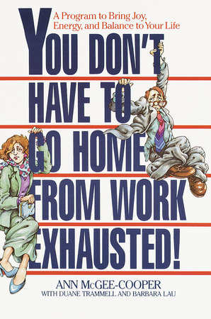 You Don't Have to Go Home from Work Exhausted! by Ann McGee-Cooper