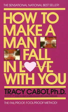 HOW TO MAKE A MAN FALL IN LOVE WITH YOU by Tracy Cabot