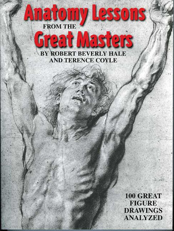Anatomy Lessons From the Great Masters by Robert Beverly Hale and Terence Coyle