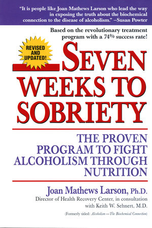 Seven Weeks to Sobriety by Joan Mathews Larson, PhD