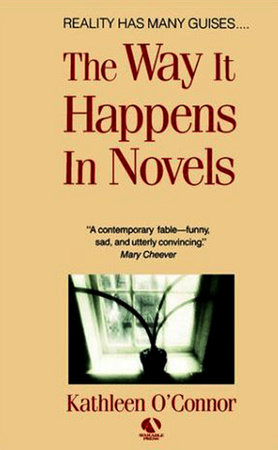 The Way It Happens In Novels by Kathleen O'Connor