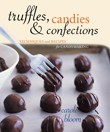 Truffles, Candies, and Confections by Carole Bloom