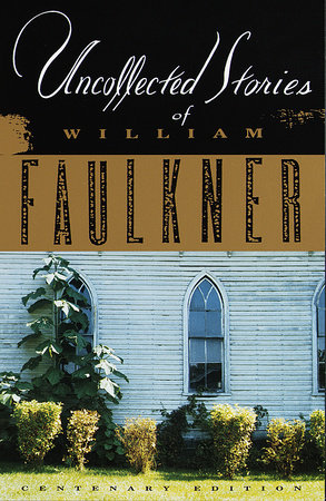 The Uncollected Stories of William Faulkner by William Faulkner