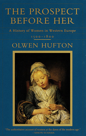 The Prospect Before Her by Olwen Hufton