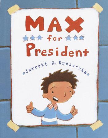 Max for President by Jarrett J. Krosoczka