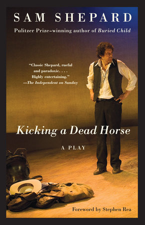 Kicking a Dead Horse by Sam Shepard
