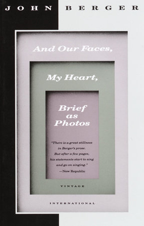 And Our Faces, My Heart, Brief as Photos by John Berger