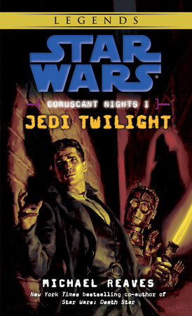 Jedi Twilight: Star Wars Legends (Coruscant Nights, Book I) by Michael Reaves