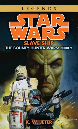 Slave Ship: Star Wars Legends (The Bounty Hunter Wars) by K.W. Jeter