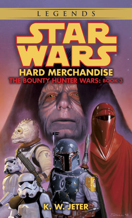 Hard Merchandise: Star Wars Legends (The Bounty Hunter Wars) by K.W. Jeter