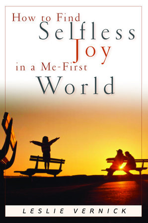 How to Find Selfless Joy in a Me-First World by Leslie Vernick