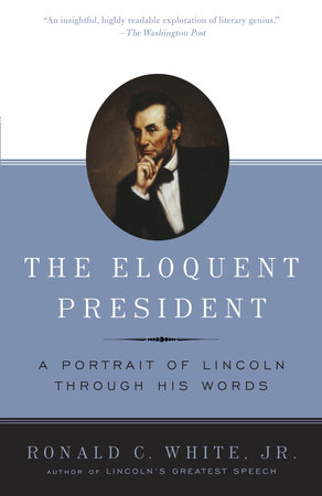 The Eloquent President by Ronald C. White