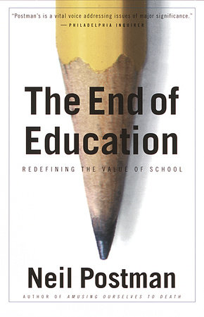 The End of Education by Neil Postman