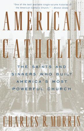 American Catholic: by Charles Morris