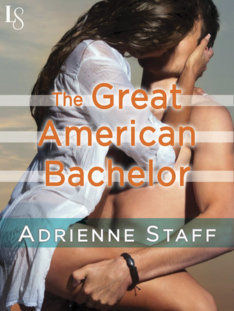 The Great American Bachelor by Adrienne Staff and Sally Goldenbaum