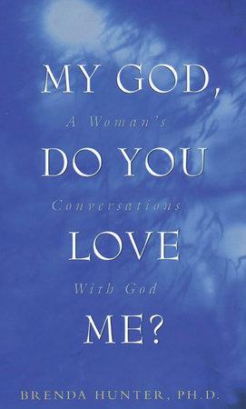 My God, Do You Love Me? by Brenda Hunter
