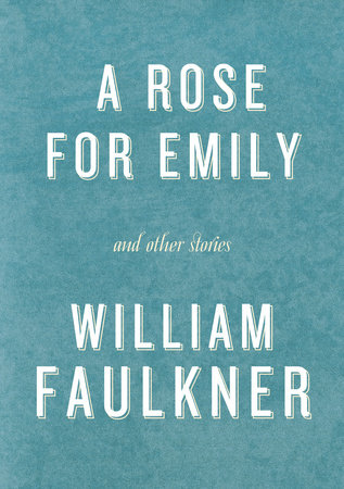 A Rose for Emily and Other Stories by William Faulkner