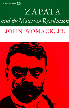 Zapata and the Mexican Revolution by John Womack