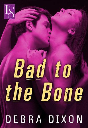 Bad to the Bone by Debra Dixon