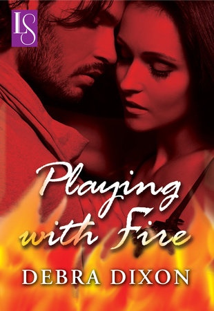 Playing with Fire by Debra Dixon