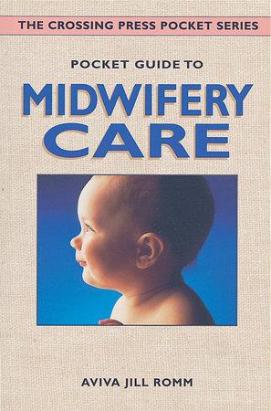 Pocket Guide to Midwifery Care by Aviva Jill Romm