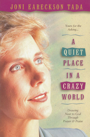 A Quiet Place in a Crazy World by Joni Eareckson Tada