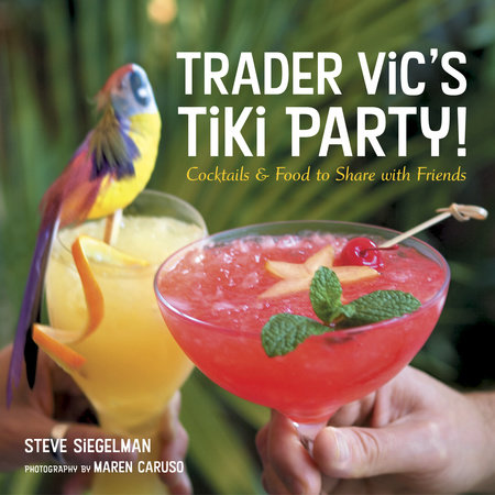 Trader Vic's Tiki Party! by Stephen Siegelman