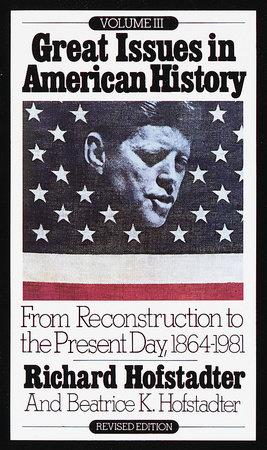 Great Issues in American History, Vol. III by Richard Hofstadter