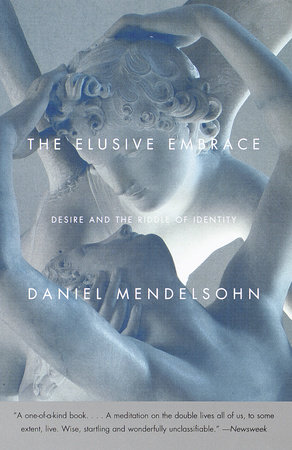 The Elusive Embrace by Daniel Mendelsohn