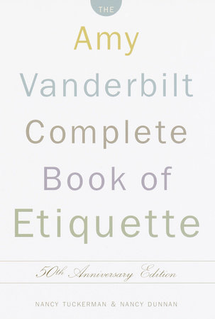 The Amy Vanderbilt Complete Book of Etiquette by Nancy Tuckerman and Nancy Dunnan