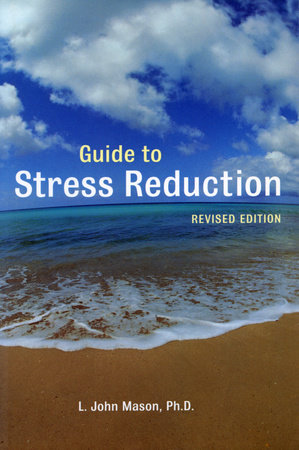 Guide to Stress Reduction, 2nd Ed. by L. John Mason