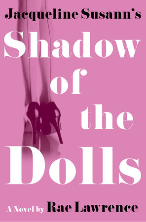 Jacqueline Susann's Shadow of the Dolls by Rae Lawrence