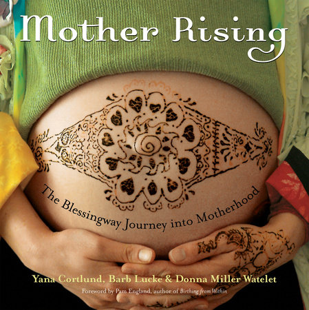 Mother Rising by Yana Cortlund, Barb Lucke and Donna Miller Watelet