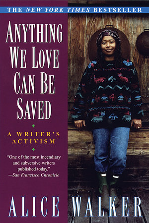 Anything We Love Can Be Saved: by Alice Walker