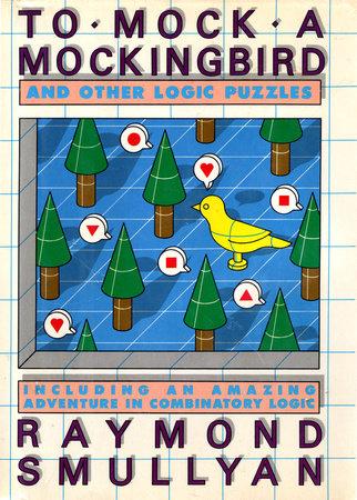 TO MOCK A MOCKING BIRD by Raymond M. Smullyan