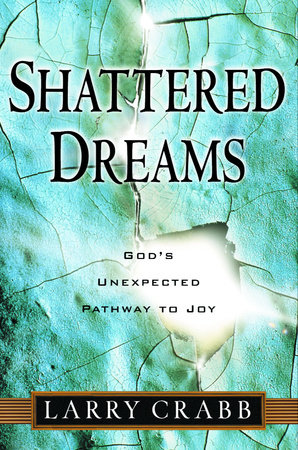 Shattered Dreams by Larry Crabb