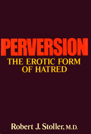 Perversion by Robert J. Stoller, M.D.