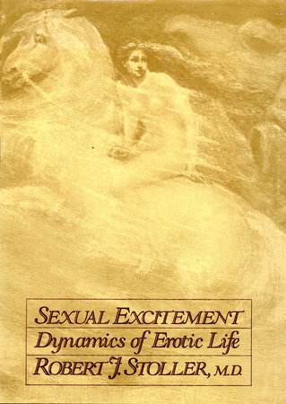 Sexual Excitement by Robert J. Stoller, M.D.