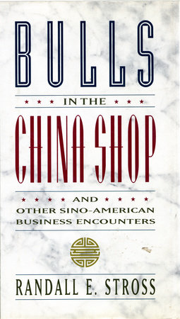 BULLS IN THE CHINA SHOP by Randall E. Stross
