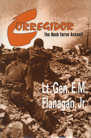 Corregidor, The Rock Force Assault, 1945 by E.M. Flanagan, Jr.
