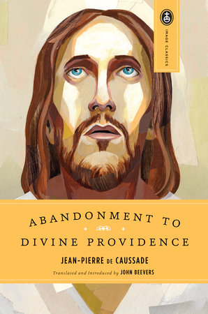 Abandonment to Divine Providence by Jean-Pierre De Caussade