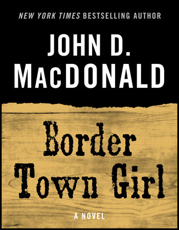 BORDER TOWN GIRL by John D. MacDonald